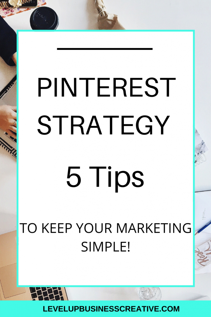 Pinterest Strategy Tips to Keep Your Marketing Simple.  These Pinterest strategy tips help set up your Pinterest marketing to grow traffic and leads to your business.  Interested in setting up your Pinterest Profile now?  Click here for your FREE training to DIY your optimized Pinterest profile!  https://levelupbusinesscreative.com/pin-power-profile-landing-page/  #pinterestmarketing #pinterestmarketingtips #pintereststrategy #pintereststrategytips