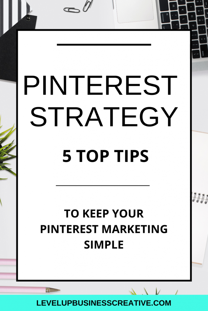 Pinterest Strategy Tips to Keep Your Marketing Simple.  These Pinterest marketing and strategy tips will help get Pinterest for your business set up to grow traffic and leads.  Interested in setting up your Pinterest Profile now?  Click here for your FREE training to DIY your optimized Pinterest profile!  https://levelupbusinesscreative.com/pin-power-profile-landing-page/  #pinterestmarketing #pinterestmarketingtips #pintereststrategy #pintereststrategytips